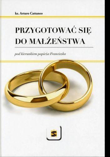 Okładka książki Przygotować się do małżeństwa pod kierunkiem papieża Franciszka ks. Arturo Cattaneo Cattaneo