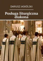 Okładka książki Posługa liturgiczna diakona Dariusz Jaskólski