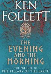 Okładka książki The Evening and the Morning Ken Follett