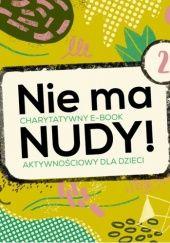 Okładka książki Nie ma nudy 2! Charytatywny e-book aktywnościowy Izabela Michta,Justyna Bednarek,Dorota Frątczak,Beata Małgorzata Moniuszko