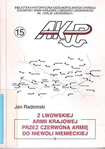 Okładka książki Z lwowskiej Armii Krajowej przez Czerwoną Armię do niewoli niemieckiej Jan Radomski
