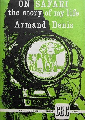 Okładka książki On Safari. The Story of My Life Armand Denis