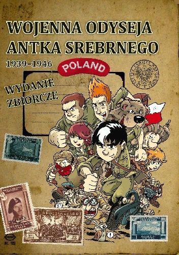 Okładka książki Wojenna odyseja Antka Srebrnego 1939–1946. Wydanie zbiorcze Michał Konarski,Tomasz Robaczewski,Hubert Ronek