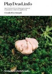 Okładka książki PlayDead.info. Śmierć/nieśmiertelność jako pojęcia z pozoru przeciwstawne w kulturze współczesnej