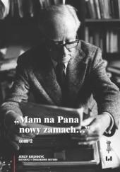 """Okładka książki """"Mam na Pana nowy zamach…"""". Wybór korespondencji Jerzego Giedroycia z historykami i świadkami historii 1946-2000, t. 2"""