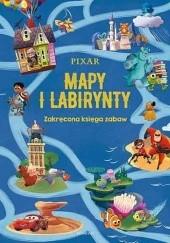 Okładka książki Mapy i labirynty. Zakręcona księga zabaw. Pixar praca zbiorowa