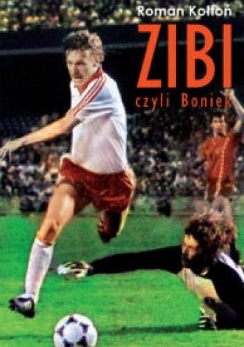 """Okładka książki """"Zibi"""". Biografia Zbigniewa Bońka Roman Kołtoń"""