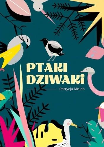 Okładka książki Ptaki dziwaki Patrycja Mnich