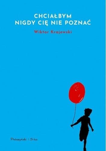 Okładka książki Chciałbym nigdy cię nie poznać Wiktor Krajewski