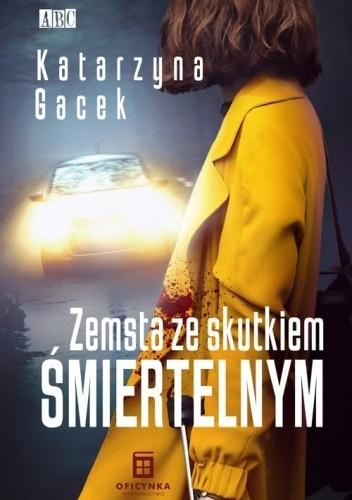 Okładka książki Zemsta ze skutkiem śmiertelnym Katarzyna Gacek