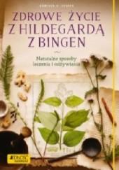Okładka książki Zdrowe życie z Hildegardą z Bingen. Naturalne sposoby leczenia i odżywiania