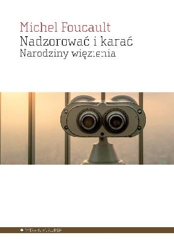 Okładka książki Nadzorować i karać. Narodziny więzienia Michel Foucault