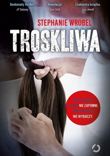 Okładka książki Troskliwa Stephanie Wrobel