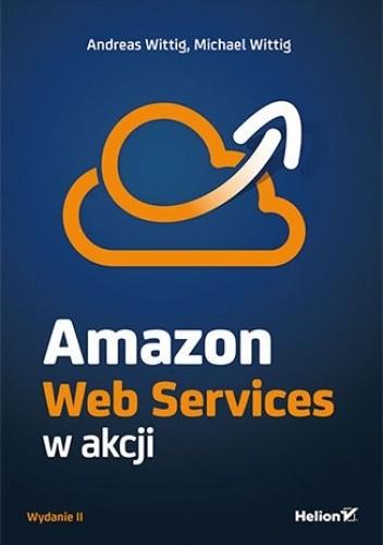 Okładka książki Amazon Web Services w akcji. Wydanie II Andreas Wittig,Michael Wittig