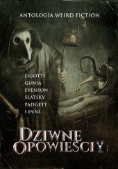 Okładka książki Dziwne opowieści. Antologia weird fiction