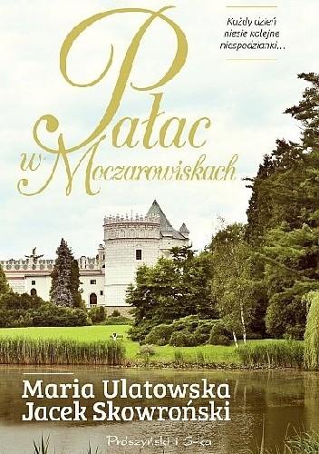 Okładka książki Pałac w Moczarowiskach Maria Ulatowska