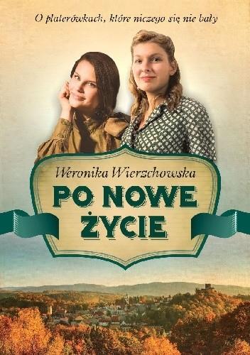 Okładka książki Po nowe życie Weronika Wierzchowska