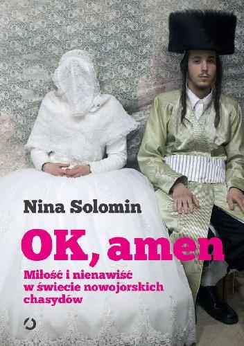 Okładka książki Ok, amen. Miłość i nienawiść w świecie nowojorskich chasydów Nina Solomin