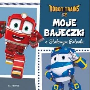 Okładka książki Moje bajeczki o Stalowym Patrolu. Robot Trains Beata Żmichowska