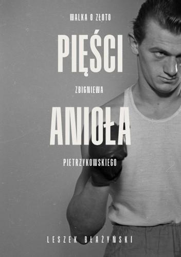 Okładka książki Pięści anioła. Walka o złoto Zbigniewa Pietrzykowskiego Leszek Błażyński