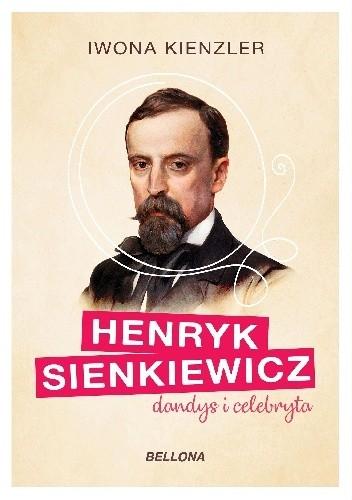 Okładka książki Henryk Sienkiewicz dandys i celebryta. Iwona Kienzler