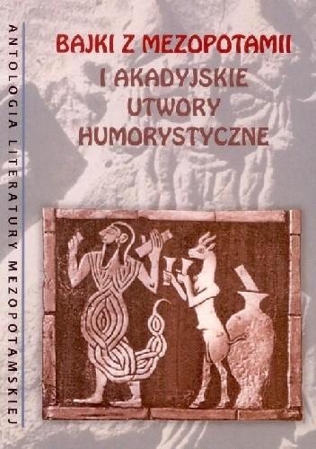 Okładka książki Bajki z Mezopotamii i akadyjskie utwory humorystyczne praca zbiorowa