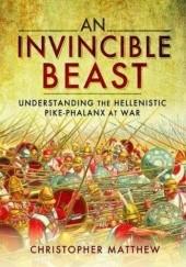 Okładka książki An Invincible Beast: Understanding the Hellenistic Pike Phalanx in Action