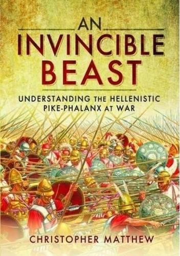 Okładka książki An Invincible Beast: Understanding the Hellenistic Pike Phalanx in Action Christopher Matthew
