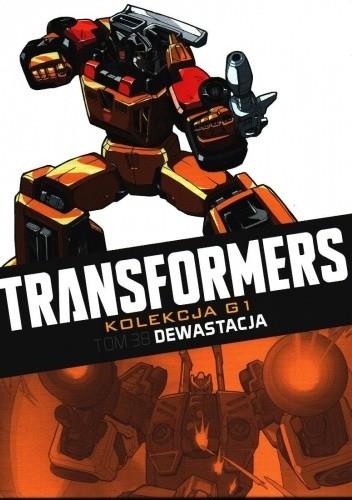 Okładka książki Transformers #38: Dewastacja Simon Furman,Shane McCarthy,Stuart Moore,Robby Musso,Nick Roche,E. J. Su