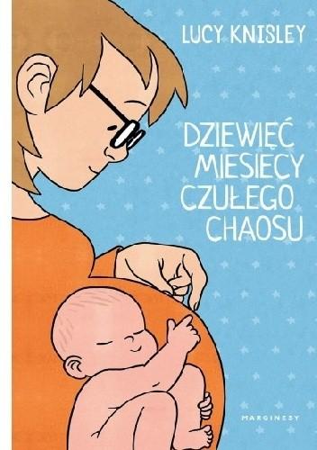Okładka książki Dziewięć miesięcy czułego chaosu Lucy Knisley