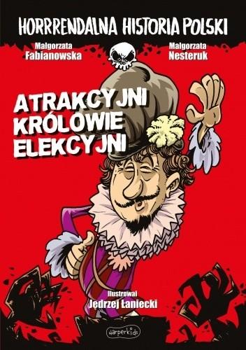 Okładka książki Atrakcyjni królowie elekcyjni Małgorzata Fabianowska,Małgorzata Nesteruk,Jędrzej Łaniecki