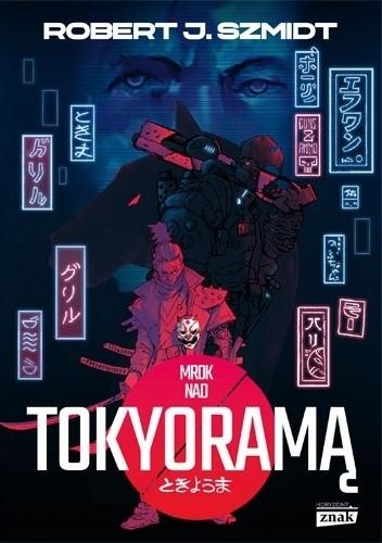 Okładka książki Mrok nad Tokyoramą Robert J. Szmidt