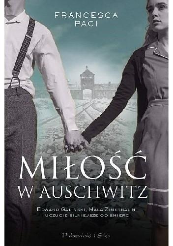 Okładka książki Miłość w Auschwitz. Edward Galiński, Mala Zimetbaum i uczucie silniejsze od śmierci Francesca Paci