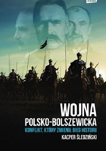 Okładka książki Wojna polsko-bolszewicka. Konflikt który zmienił bieg historii Kacper Śledziński