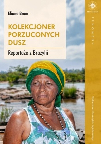 Okładka książki Kolekcjoner porzuconych dusz. Reportaże z Brazylii Eliane Brum