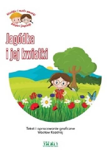 Okładka książki Jagódka i jej kwiatki Wacław Kozdrój