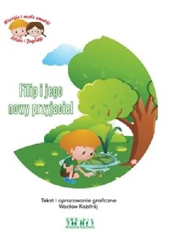 Okładka książki Filip i jego nowy przyjaciel Wacław Kozdrój