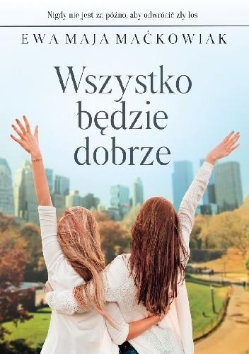 Okładka książki Wszystko będzie dobrze Ewa Maja Maćkowiak