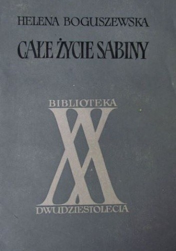 Okładka książki Całe życie Sabiny Helena Boguszewska