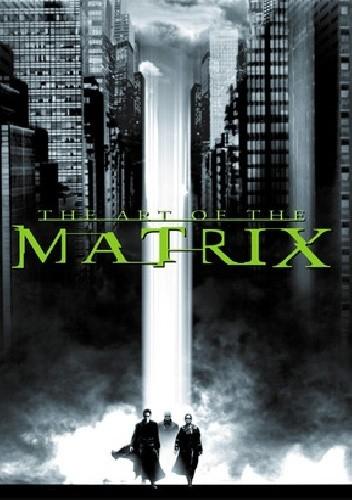Okładka książki The Art Of Matrix William Gibson,Steve Skroce,Lana Wachowski,Lilly Wachowski