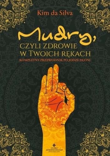 Okładka książki Mudry, czyli zdrowie w Twoich rękach. Kompletny przewodnik po jodze dłoni Kim da Silva