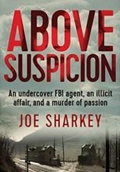 Okładka książki Above Suspicion: An Undercover FBI Agent, an Illicit Affair, and a Murder of Passion