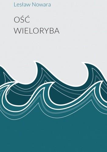 Okładka książki Ość wieloryba Lesław Nowara