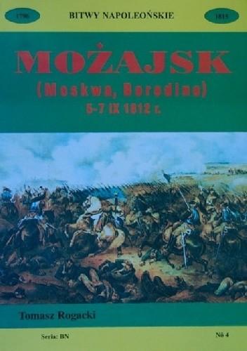 Okładka książki Możajsk (Moskwa, Borodino) : 5-7 IX 1812 r.: kampania rosyjska. Cz. 1 Tomasz Rogacki
