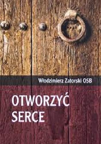 Okładka książki Otworzyć serce Włodzimierz Zatorski