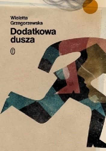 Okładka książki Dodatkowa dusza Wioletta Grzegorzewska