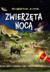 Okładka książki Zwierzęta nocą. Nocne safari z latarką w ręku