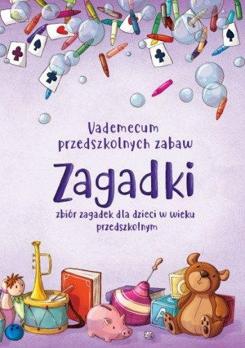 Okładka książki Vademecum przedszkolnych zabaw Zagadki. Zbiór zagadek dla dzieci w wieku przedszkolnym Anna Bomba,Joanna Juszczak-Guca,Dorota Kluska,Izabela Michta