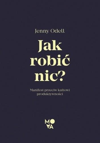 Okładka książki Jak robić nic? Manifest przeciw kultowi produktywności Jenny Odell