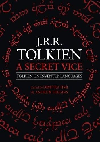 Okładka książki A Secret Vice: Tolkien on Invented Languages Dimitra Fimi,Andrew Higgins,J.R.R. Tolkien